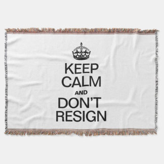 KEEP CALM AND DONT RESIGN