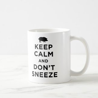 Keep Calm and Don't Sneeze Mug