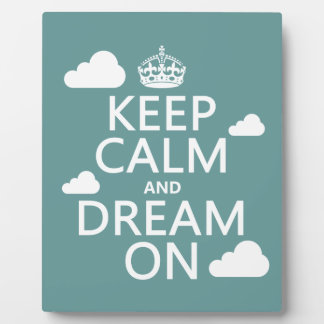 Keep Calm and Dream On (clouds) - all colors Plaque