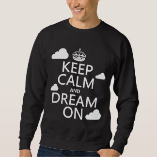 Keep Calm and Dream On (clouds) - all colors Sweatshirt