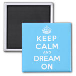 Keep Calm and Dream On Square Magnet