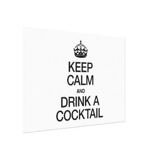 KEEP CALM AND DRINK A COCKTAIL GALLERY WRAP CANVAS