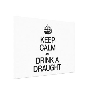 KEEP CALM AND DRINK A DRAUGHT CANVAS PRINTS