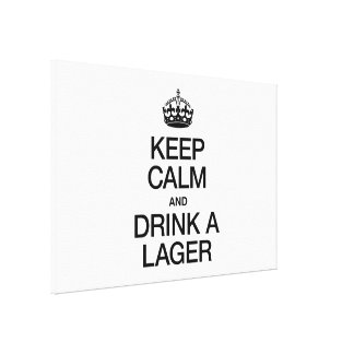 KEEP CALM AND DRINK A LAGER CANVAS PRINTS