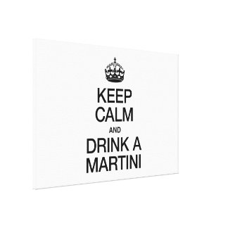 KEEP CALM AND DRINK A MARTINI CANVAS PRINTS