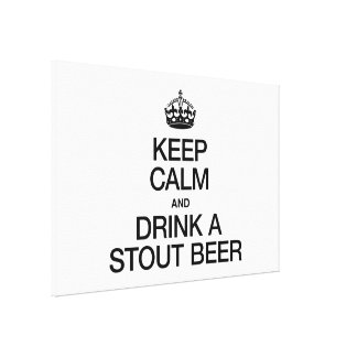 KEEP CALM AND DRINK A STOUT BEER CANVAS PRINT