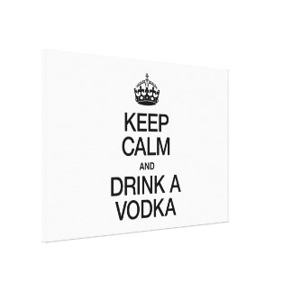 KEEP CALM AND DRINK A VODKA GALLERY WRAP CANVAS