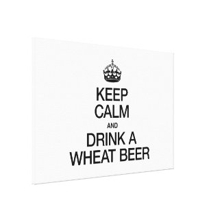 KEEP CALM AND DRINK A WHEAT BEER CANVAS PRINT