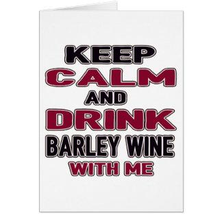 Keep Calm And Drink Barley Wine with me Greeting Card