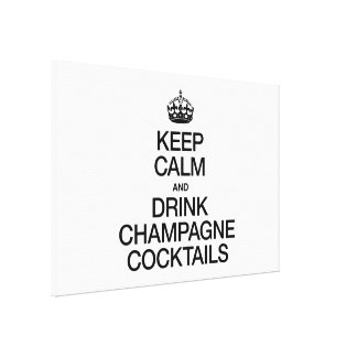 KEEP CALM AND DRINK CHAMPAGNE COCKTAILS STRETCHED CANVAS PRINT