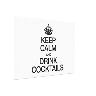 KEEP CALM AND DRINK COCKTAILS GALLERY WRAP CANVAS