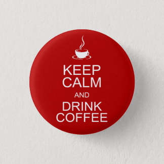 Keep Calm and Drink Coffee 3 Cm Round Badge