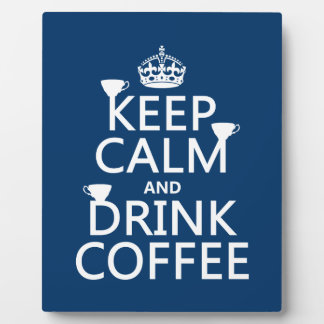 Keep Calm and Drink Coffee - all colors Plaque