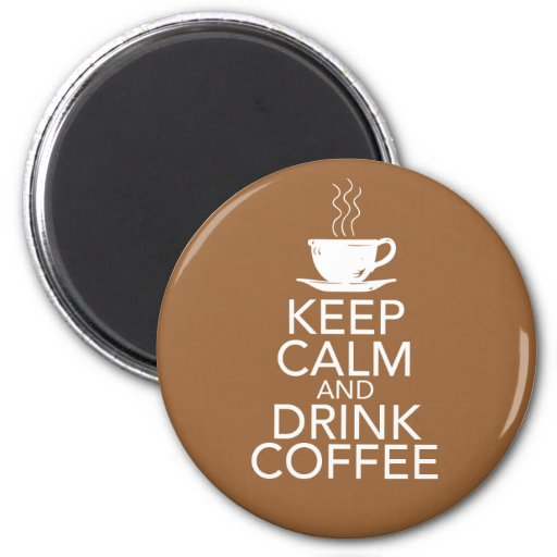 Keep Calm and Drink Coffee Gift Items Fridge Magnet