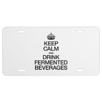 KEEP CALM AND DRINK FERMENTED BEVERAGES LICENSE PLATE