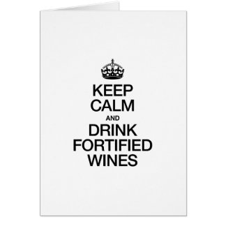 KEEP CALM AND DRINK FORTIFIED WINES GREETING CARDS