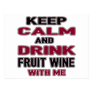 Keep Calm And Drink Fruit wine with me Postcard