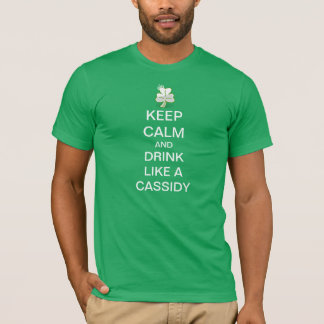 Keep Calm And Drink Like A Cassidy T-Shirt