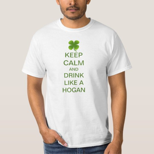 Keep Calm And Drink Like A Hogan T-Shirt