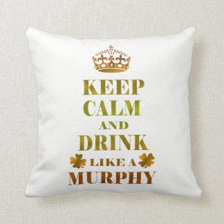 Keep Calm and Drink Like a Murphy Cushion