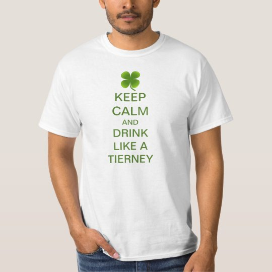Keep Calm And Drink Like A Tierney T-Shirt