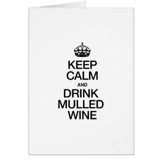 KEEP CALM AND DRINK MULLED WINE GREETING CARDS