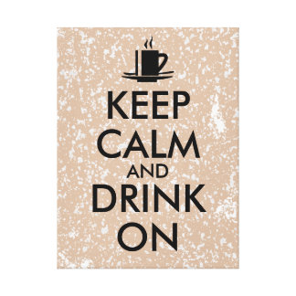 Keep Calm and Drink On Coffee Tea Customizable Canvas Prints