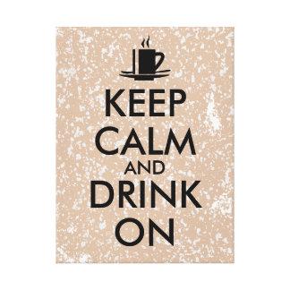 Keep Calm and Drink On Coffee Tea Customizable Canvas Prints
