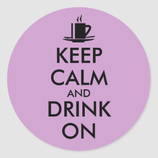 Keep Calm and Drink On Coffee Tea Customizable Classic Round Sticker