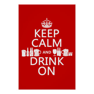 Keep Calm and Drink On (customisable colours) Poster
