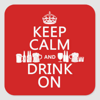 Keep Calm and Drink On customisable colours Square Sticker