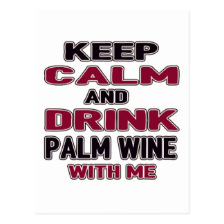 Keep Calm And Drink Palm Wine with me Postcard