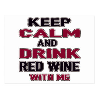 Keep Calm And Drink Red Wine with me Postcard