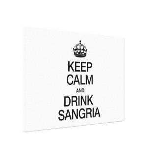 KEEP CALM AND DRINK SANGRIA STRETCHED CANVAS PRINTS