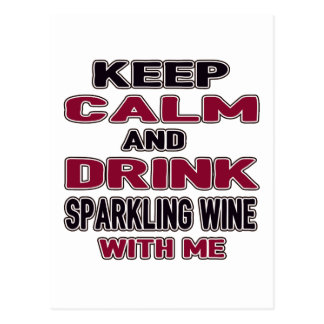 Keep Calm And Drink Sparkling Wine with me Postcard