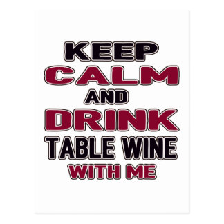 Keep Calm And Drink Table Wine with me Postcard