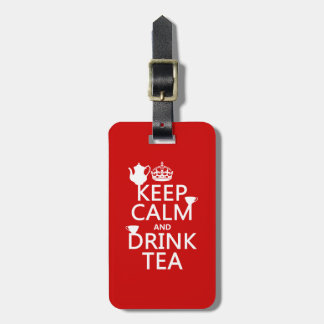 Keep Calm and Drink Tea - All Colors Luggage Tag