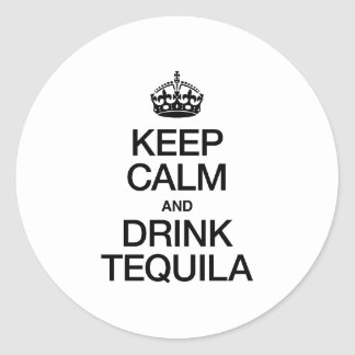 KEEP CALM AND DRINK TEQUILA ROUND STICKER
