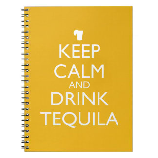 KEEP CALM AND DRINK TEQUILA SPIRAL NOTEBOOKS