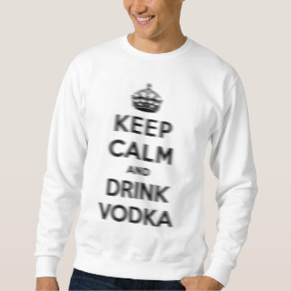 Keep calm and drink vodka sweatshirt