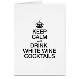 KEEP CALM AND DRINK WHITE WINE COCKTAILS CARD