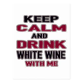 Keep Calm And Drink White wine with me Postcard
