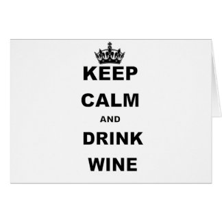 KEEP CALM AND DRINK WINE GREETING CARD