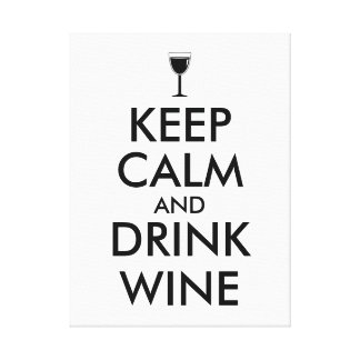 Keep Calm and Drink Wine Wine Lover Custom Stretched Canvas Prints