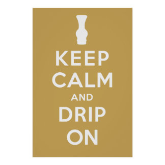 Keep Calm and Drip On Poster