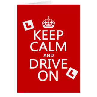 Keep Calm and Drive on (learner) (any color) Greeting Card