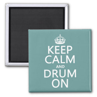 Keep Calm and Drum On (any background color) Square Magnet