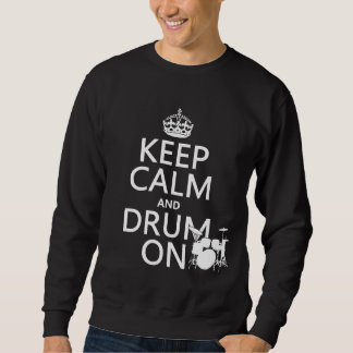 Keep Calm and Drum On (any background color) Sweatshirt