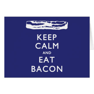 KEEP CALM AND EAT BACON GREETING CARD
