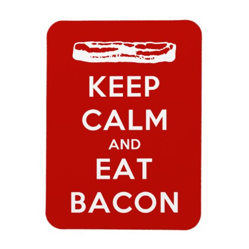 Keep Calm and Eat Bacon Flexible Magnet